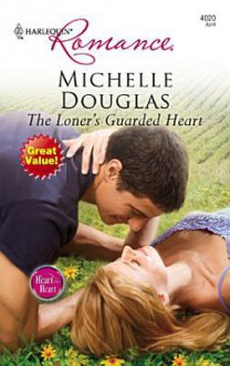 The Loner's Guarded Heart - Michelle Douglas
