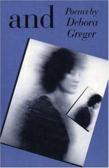 And - Debora Greger