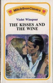 The Kisses and The Wine - Violet Winspear