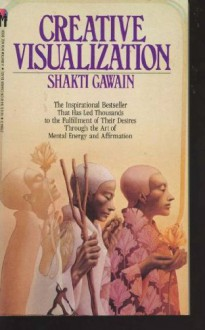 Creative Visualization: Use the Power of Your Imagination to Create What You Want in Your Life (Bantam New Age Book) - Shakti Gawain