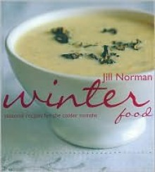 Winter Food: Seasonal Recipes for the Colder Months - Jill Norman