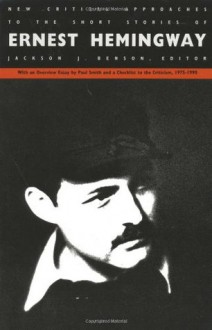 New Critical Approaches to the Short Stories of Ernest Hemingway - Jackson J. Benson