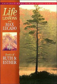 Life Lessons: Books of Ruth & Esther - Max Lucado