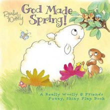 God Made Spring!: A Really Woolly & Friends Fuzzy & Shiny Flap Book - Holley Gerth, Julie Sawyer Phillips