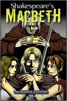 Shakespeare's Macbeth: The Manga Edition - Adam Sexton, Eve Grandt, Candice Chow, Based On Work by William Shakespeare