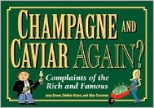 Champagne and Caviar Again?: Complaints of the Rich and Famous - Joey Green, Alan Corcoran