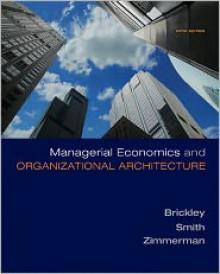Managerial Economics & Organizational Architecture - James Brickley, Jerold Zimmerman, Jr. Smith