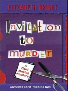 Invitation to Murder: A Card-Making Mystery - Elizabeth Bright