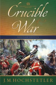 Crucible of War (The American Patriot Series) - J.M. Hochstetler