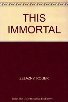 This Immortal - Roger Zelazny