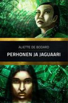 Perhonen ja jaguaari - Aliette de Bodard,Christine Thorel,Markus Harju