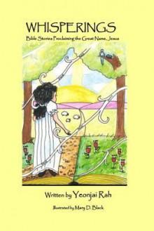 Whisperings: Bible Stories Proclaiming the Great Name, Jesus - Yeonjai Rah, Mary Black