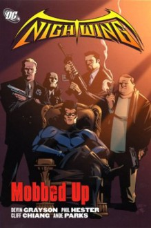 Nightwing: Mobbed Up - Devin Grayson, Phil Hester, Cliff Chiang, Ande Parks