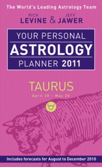 Your Personal Astrology Planner 2011: Taurus - Rick Levine, Jeff Jawer