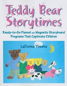 Teddy Bear Storytimes: Ready-To-Go Flannel and Magnetic Storyboard Programs That Captivate Children [With CD (Audio)] - LaDonna Yousha
