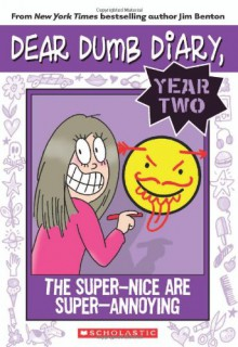 Dear Dumb Diary Year Two #2: The Super-Nice Are Super-Annoying - Jim Benton