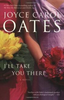 I'll Take You There - Joyce Carol Oates