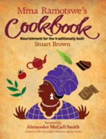 Mma Ramotswe's Cookbook: Nourishment for the Traditionally Built - Stuart Brown