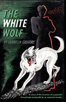 The White Wolf (Valancourt 20th Century Classics) - Franklin Long Gregory, Franklin Gregory