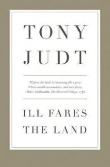 Ill Fares the Land - Tony Judt