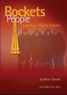 Rockets and People, V. 2: Creating a Rocket Industry - Boris Yevseyevich Chertok, Asif A. Siddiqi