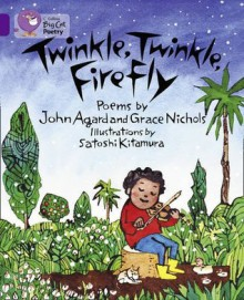 Twinkle, Twinkle, Firefly - John Agard, Grace Nichols, Satoshi Kitamura