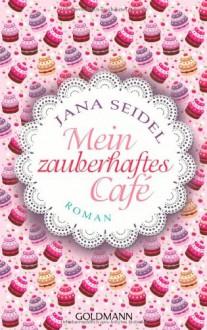 Mein zauberhaftes Café: Roman - Jana Seidel
