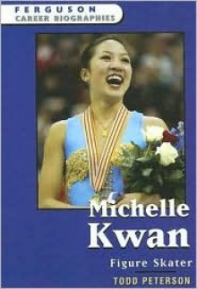 Michelle Kwan: Figure Skater - Todd Peterson