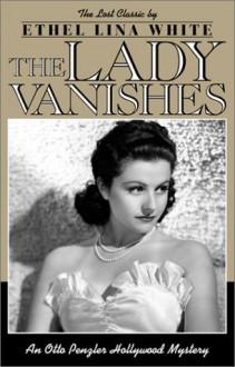 The Lady Vanishes (Otto Penzler Hollywood Mysteries) - Lina Ethel White