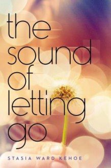 The Sound of Letting Go - Stasia Ward Kehoe