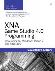 XNA Game Studio 4.0 Programming: Developing for Windows Phone 7 and Xbox 360 (Developer's Library) - Tom Miller, Dean Johnson