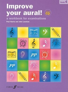 Improve Your Aural! Grade 4: A Workbook for Examinations (Book & CD) (Faber Edition: Improve Your Aural!) - Paul Harris, John Lenehan