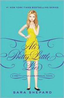 Ali's Pretty Little Lies (Pretty Little Liars, #0.5) - Sara Shepard