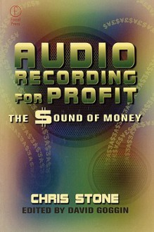 Audio Recording for Profit: The Sound of Money - Chris Stone, David Goggin