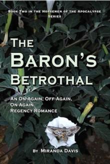 The Baron's Betrothal: An On-Again, Off-Again, On-Again Regency Romance - Miranda Davis