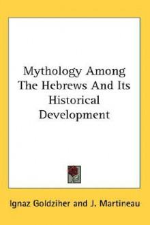 Mythology Among the Hebrews and Its Historical Development - Ignaz Goldziher