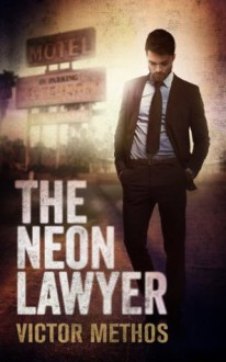 The Neon Lawyer - A Legal Thriller - Victor Methos
