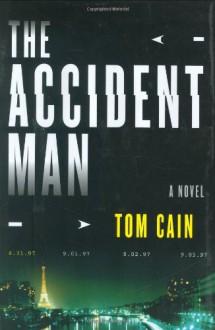 The Accident Man: A Novel - Tom Cain