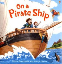 On a Pirate Ship (Picture Books) - Sarah Courtauld