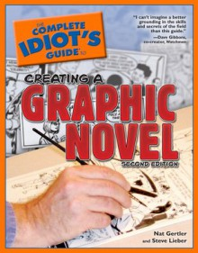 The Complete Idiot's Guide to Creating a Graphic Novel - Nat Gertler, Steve Lieber