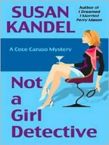 Not A Girl Detective: A Cece Caruso Mystery - Susan Kandel
