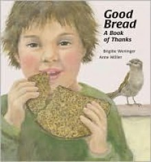 Good Bread: A Book of Thanks North-South - Brigitte Weninger, Anne Möller