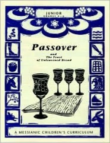 Passover and the Feast of Unleavened Bread: A Messianic Children's Curriculum, 4 Levels - Lin Johnson, Steffi Rubin