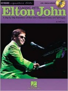 Elton John Classic Hits: A Step-By-Step Breakdown of Elton John's Keyboard Styles and Techniques [With CD] - Todd Lowry, Elton John