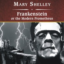 Frankenstein, or The Modern Prometheus - Mary Wollstonecraft Shelley, Simon Vance