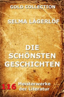 Die schönsten Geschichten (Kommentierte Gold Collection) (German Edition) - Selma Lagerlöf, Marie Franzos, Joseph Meyer