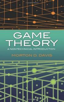 Game Theory: A Nontechnical Introduction - Morton D. Davis, Langdon