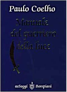 Manuale del guerriero della luce - Rita Desti, Paulo Coelho