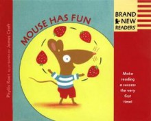 Mouse Has Fun: Brand New Readers - Phyllis Root
