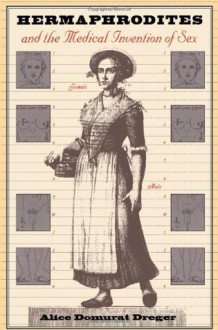 Hermaphrodites and the Medical Invention of Sex - Alice Domurat Dreger